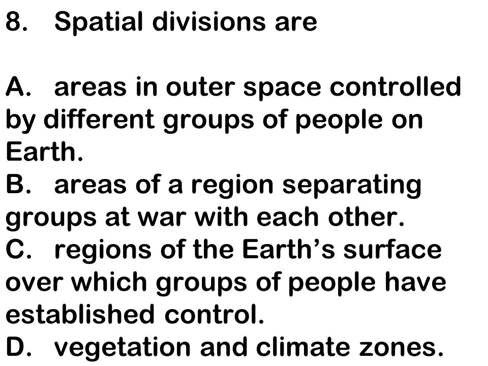 8. Spatial divisions are A