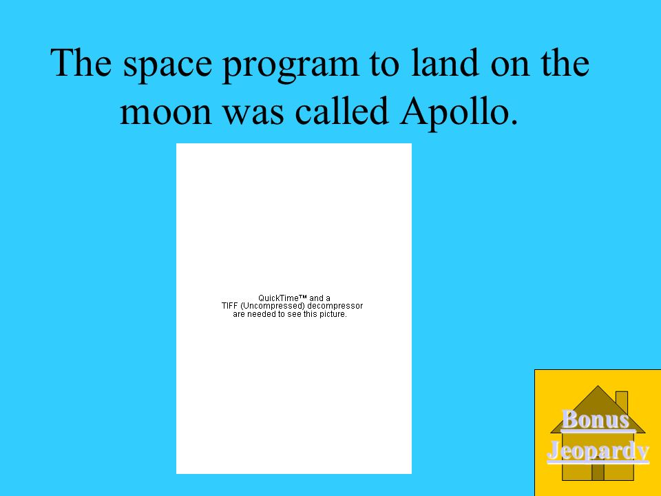 The space program to land on the moon was called Apollo.