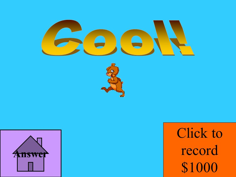 Cool! Click to record $1000 Answer