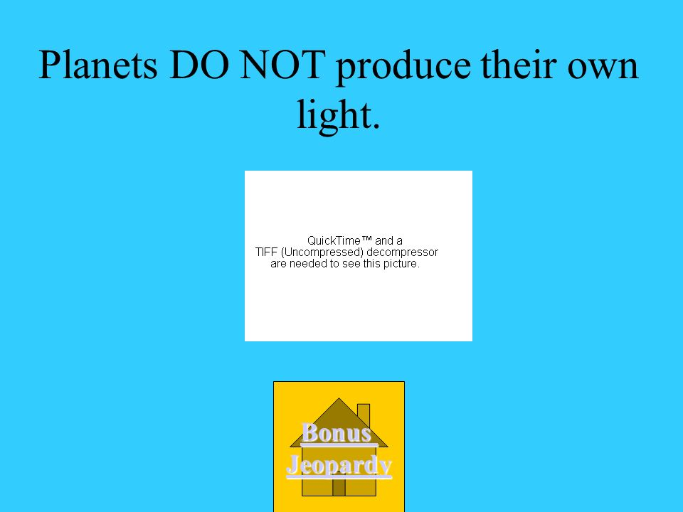 Planets DO NOT produce their own light.