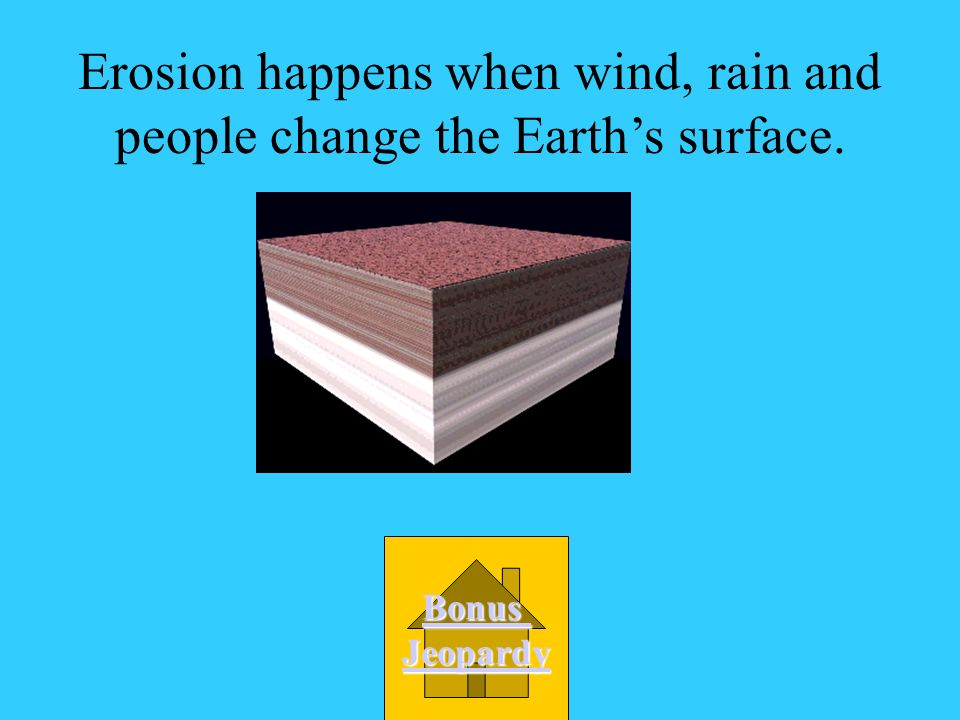 Erosion happens when wind, rain and people change the Earth's surface.