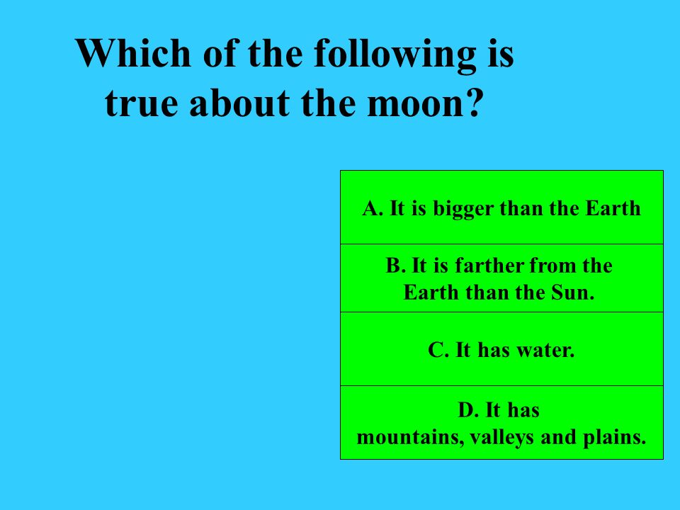 Which of the following is true about the moon