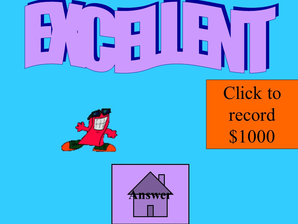 EXCELLENT Click to record $1000 Answer