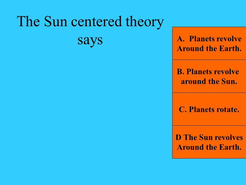 The Sun centered theory says