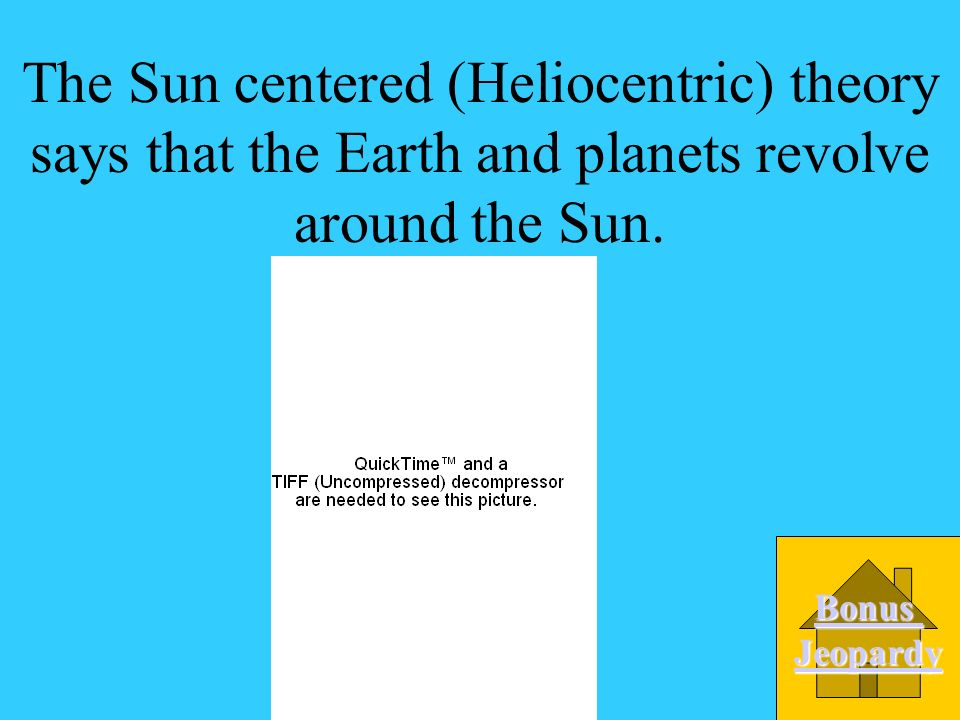 The Sun centered (Heliocentric) theory says that the Earth and planets revolve around the Sun.