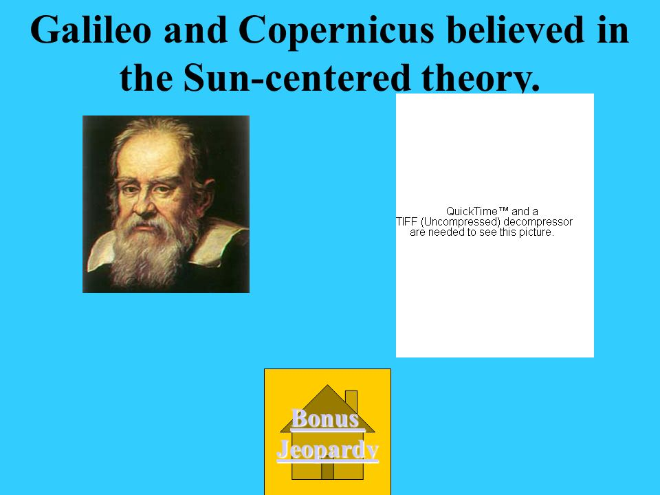 Galileo and Copernicus believed in the Sun-centered theory.