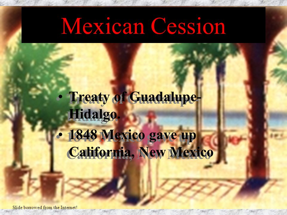 Mexican Cession Treaty of Guadalupe-Hidalgo.