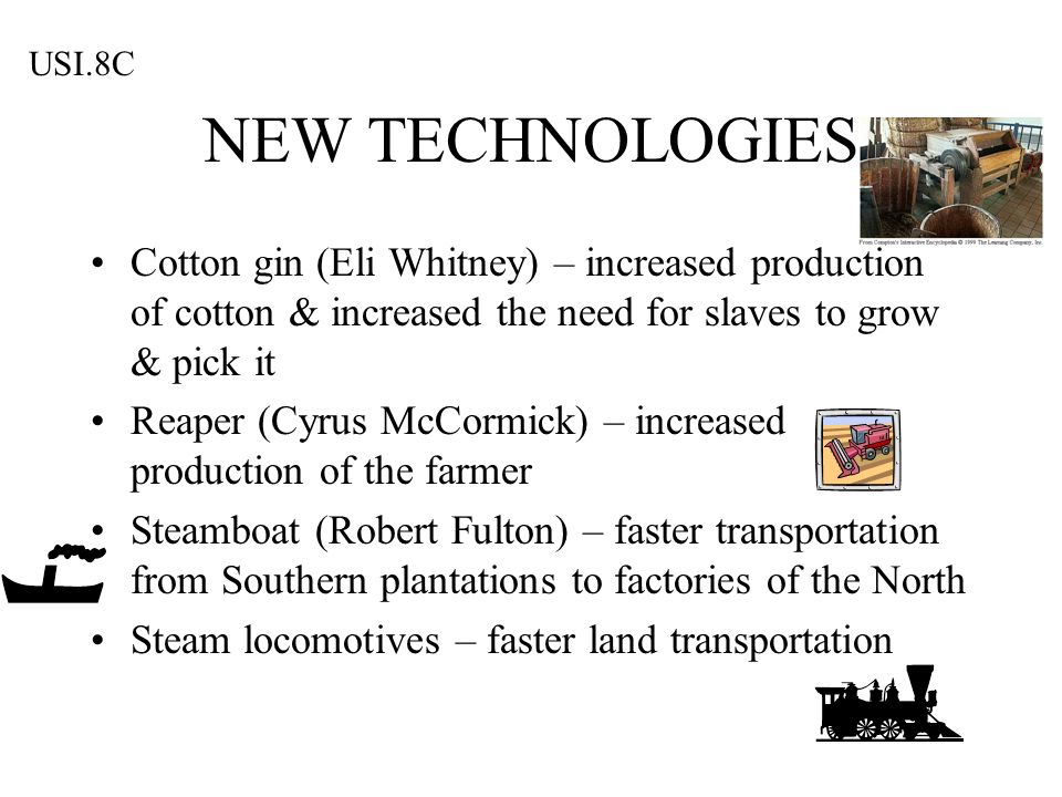 USI.8C NEW TECHNOLOGIES. Cotton gin (Eli Whitney) – increased production of cotton & increased the need for slaves to grow & pick it.