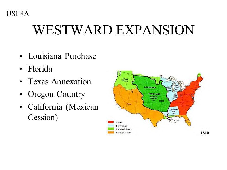 WESTWARD EXPANSION Louisiana Purchase Florida Texas Annexation