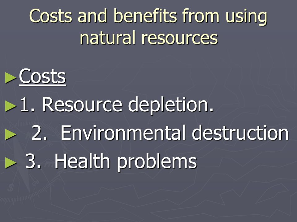Costs and benefits from using natural resources