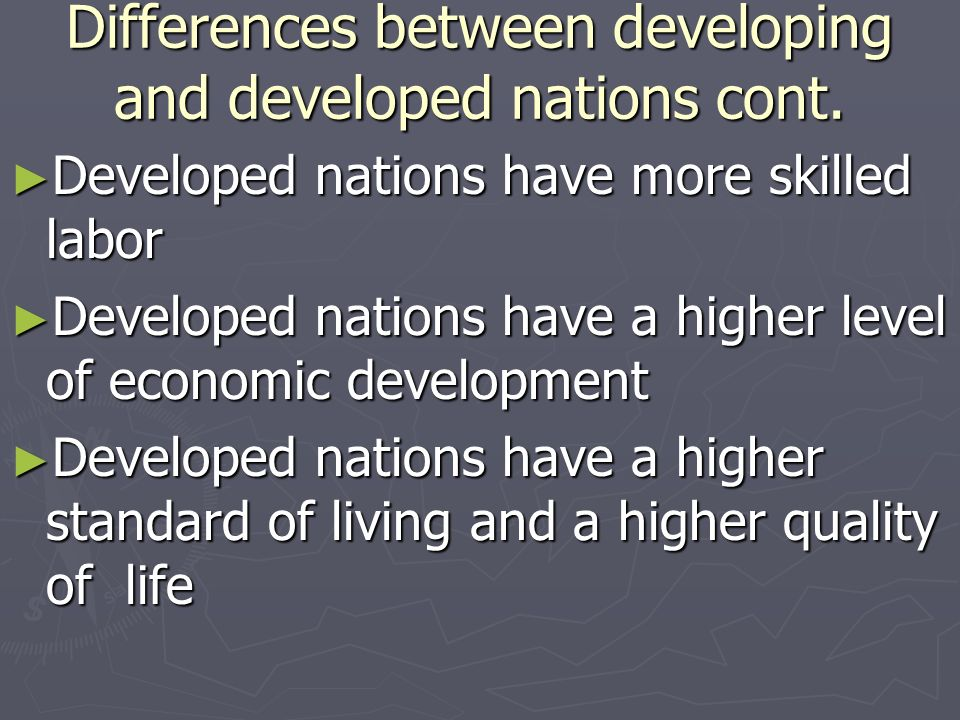 Differences between developing and developed nations cont.
