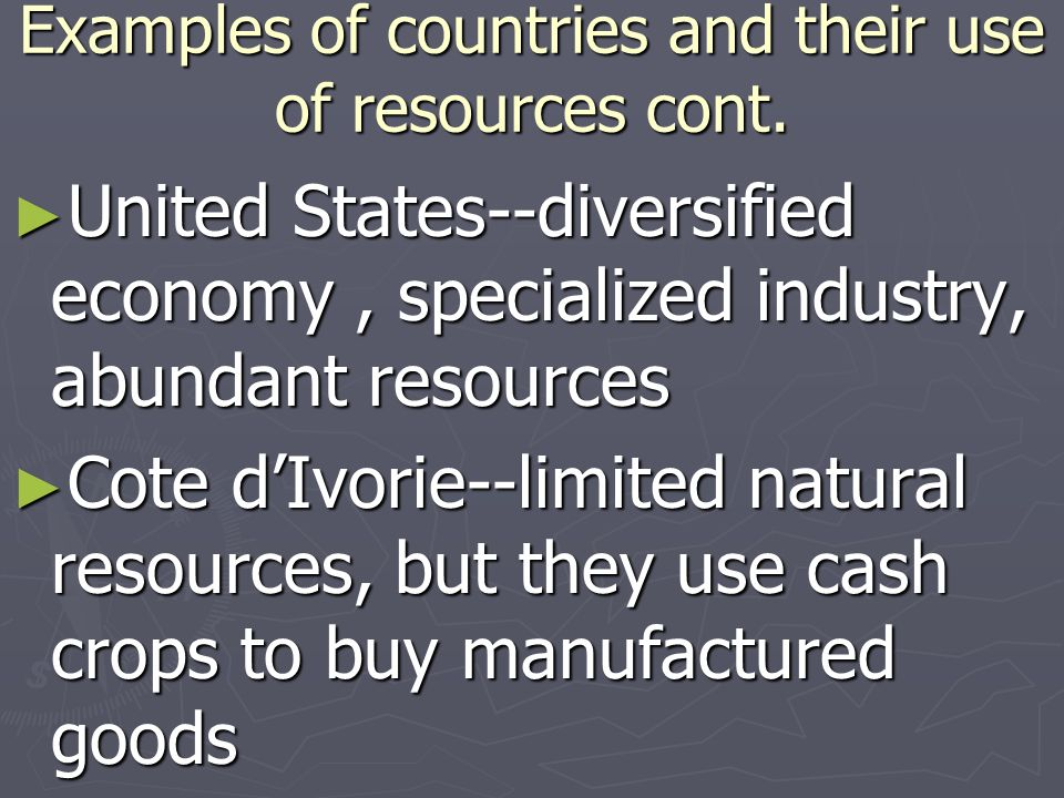 Examples of countries and their use of resources cont.