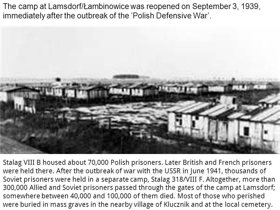 The camp at Lamsdorf/Łambinowice was reopened on September 3, 1939, immediately after the outbreak of the 'Polish Defensive War'.