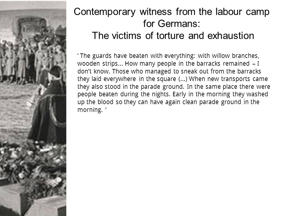 Contemporary witness from the labour camp for Germans: The victims of torture and exhaustion