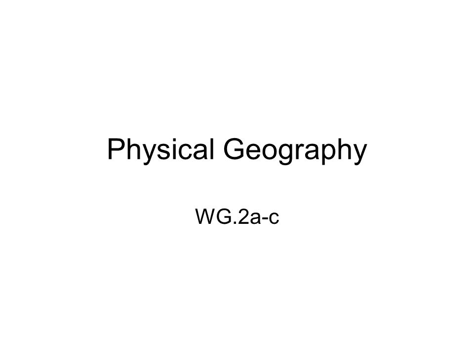 Physical Geography WG.2a-c