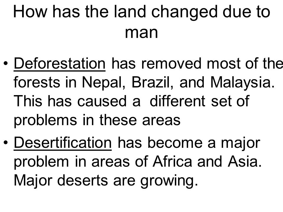 How has the land changed due to man
