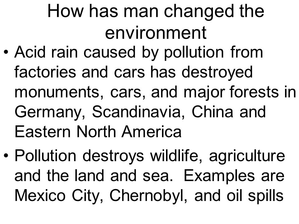 How has man changed the environment