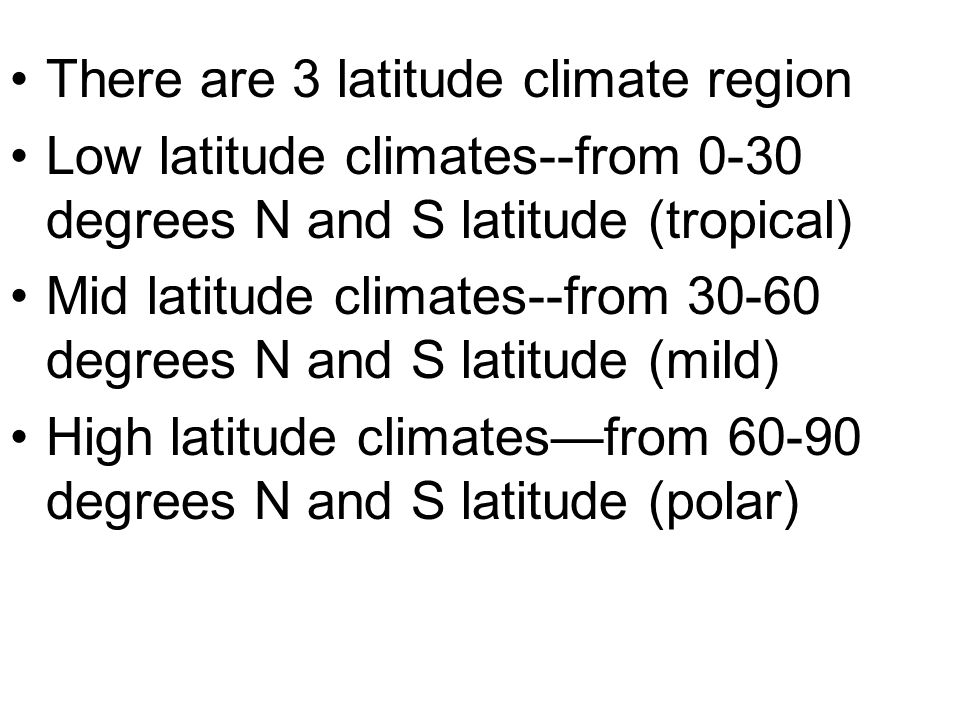 There are 3 latitude climate region