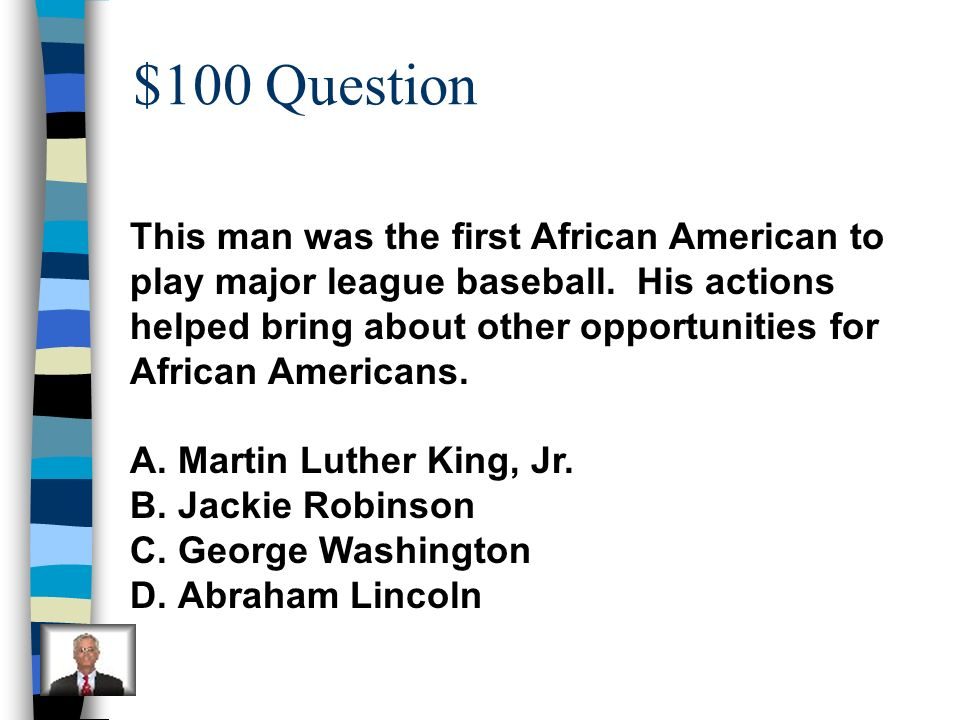 $100 Question This man was the first African American to
