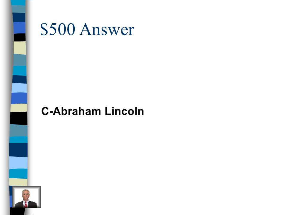 $500 Answer C-Abraham Lincoln