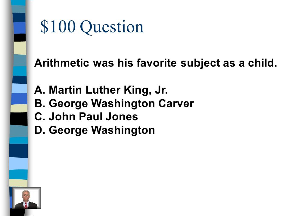 $100 Question Arithmetic was his favorite subject as a child.
