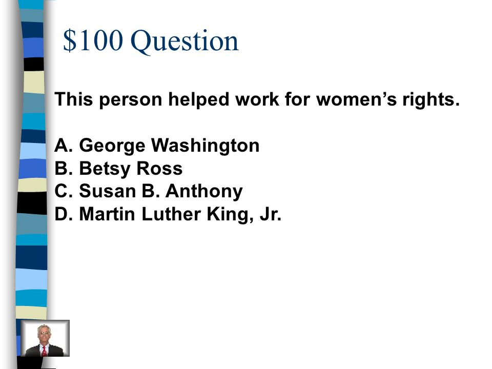 $100 Question This person helped work for women's rights.