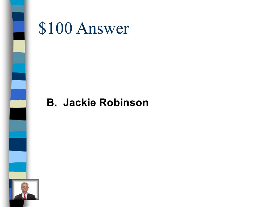 $100 Answer B. Jackie Robinson