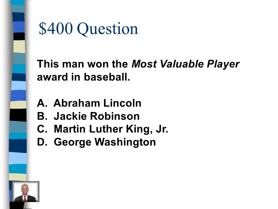 $400 Question This man won the Most Valuable Player award in baseball.