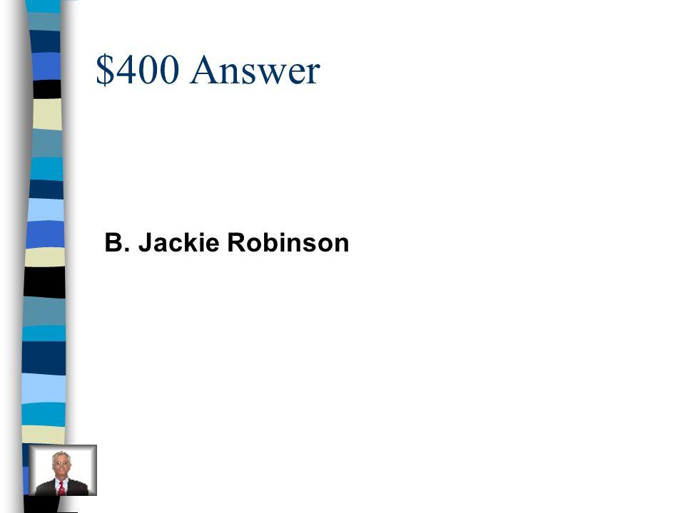 $400 Answer B. Jackie Robinson
