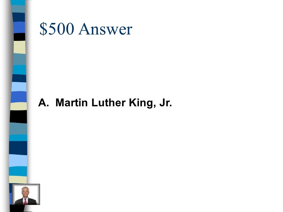 $500 Answer A. Martin Luther King, Jr.