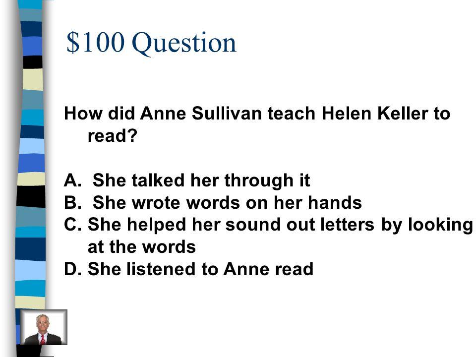 $100 Question How did Anne Sullivan teach Helen Keller to read