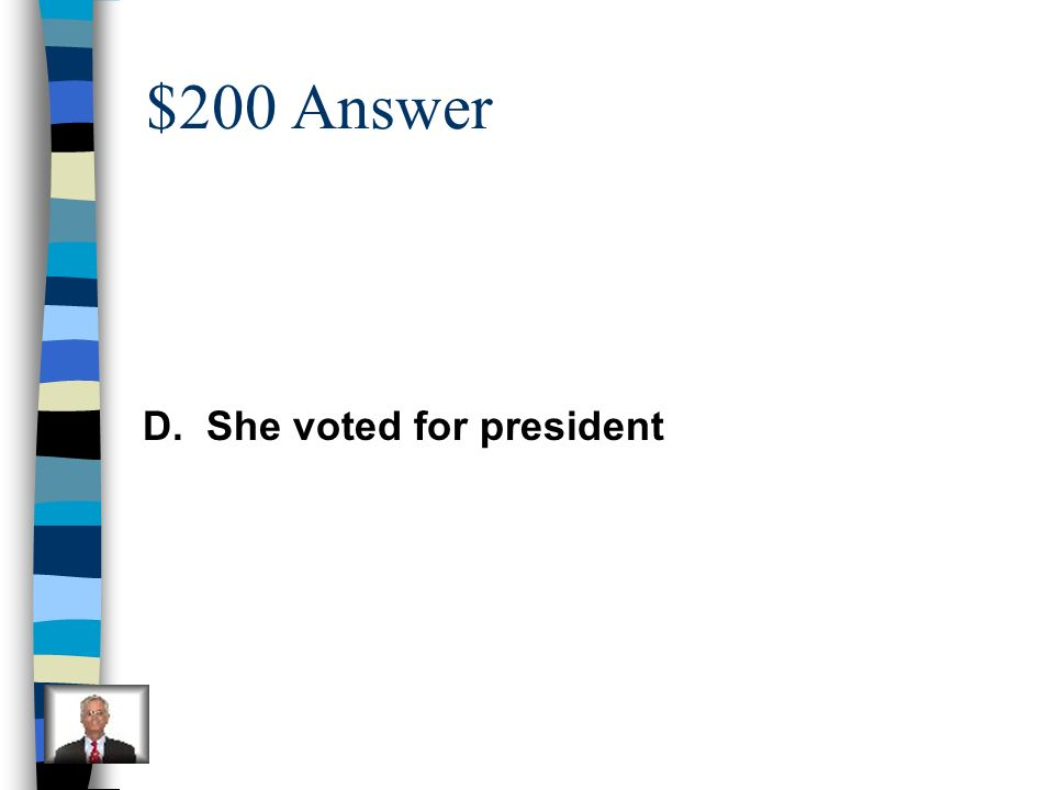 $200 Answer D. She voted for president