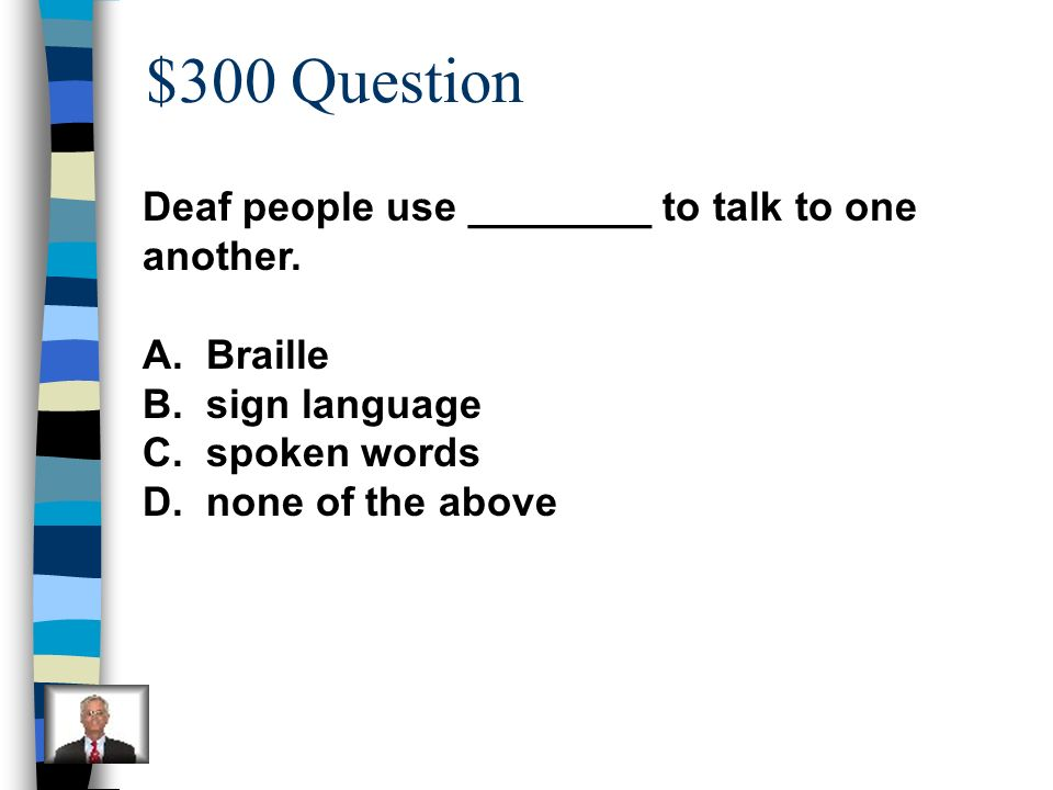 $300 Question Deaf people use ________ to talk to one another.