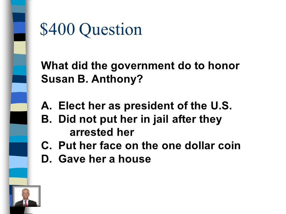 $400 Question What did the government do to honor Susan B. Anthony