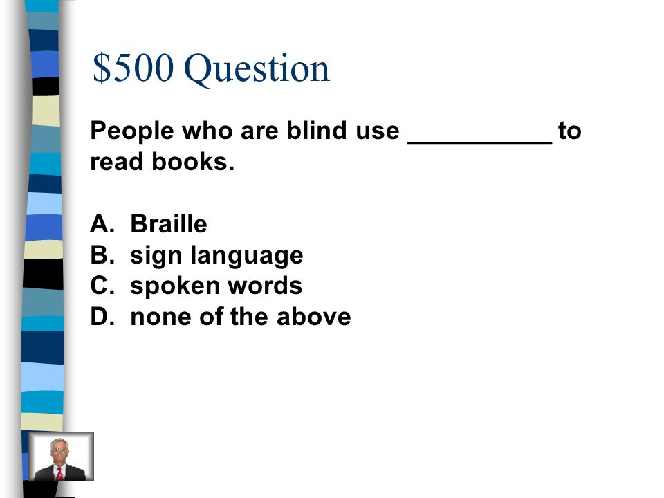 $500 Question People who are blind use __________ to read books.