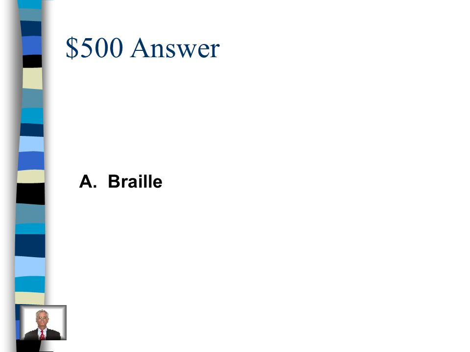 $500 Answer A. Braille
