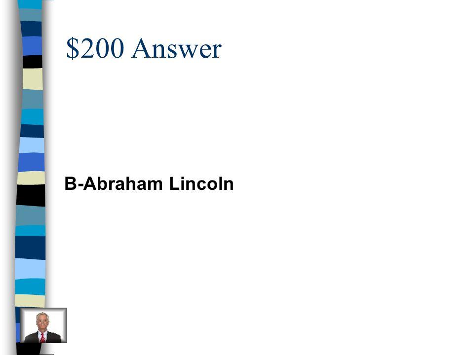 $200 Answer B-Abraham Lincoln