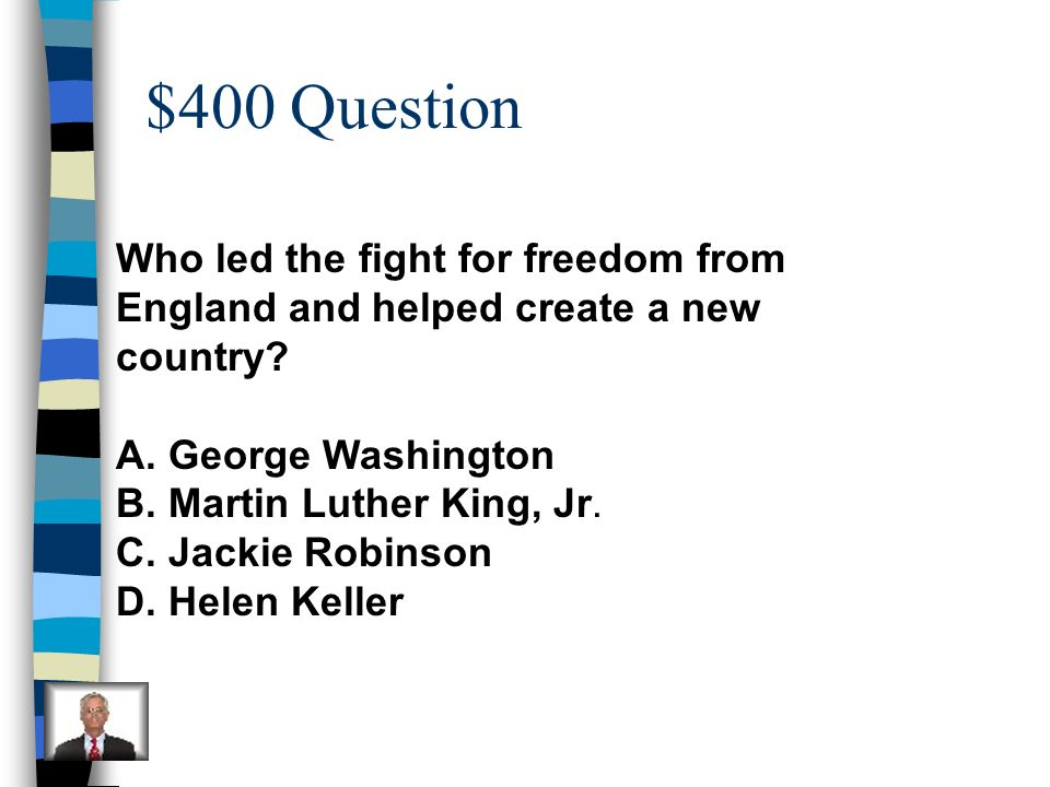$400 Question Who led the fight for freedom from England and helped create a new country A. George Washington.