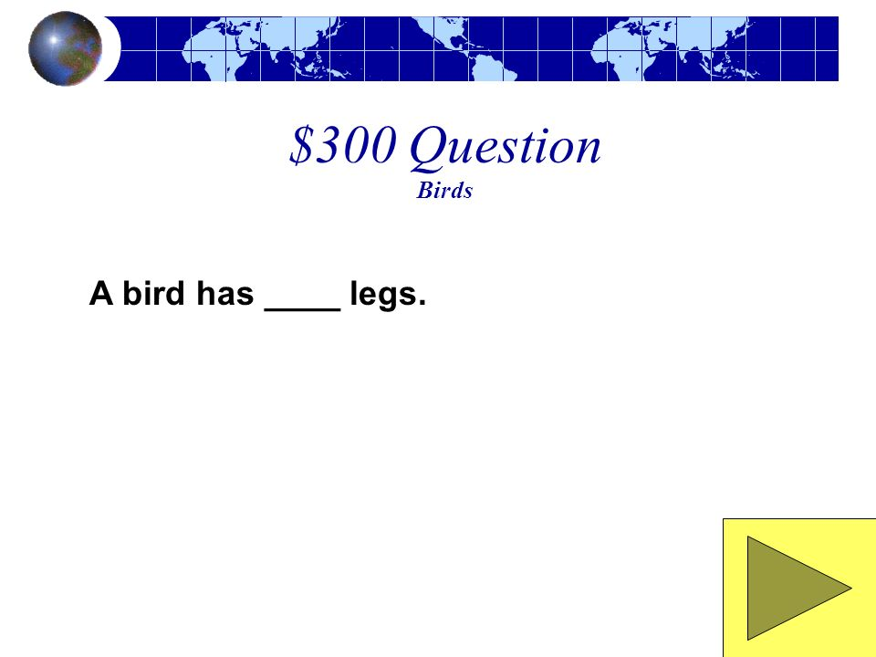 $300 Question Birds A bird has ____ legs.