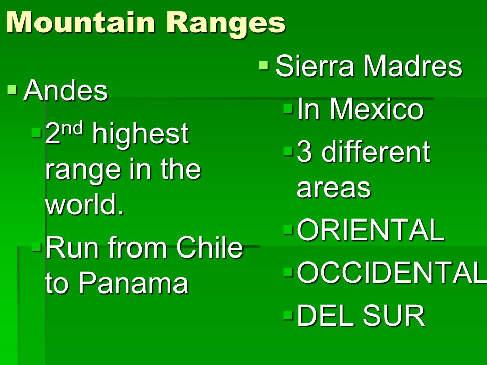 Mountain Ranges Sierra Madres. In Mexico. 3 different areas. ORIENTAL. OCCIDENTAL. DEL SUR. Andes.