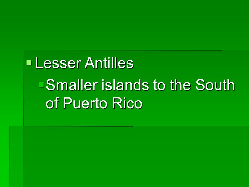 Lesser Antilles Smaller islands to the South of Puerto Rico