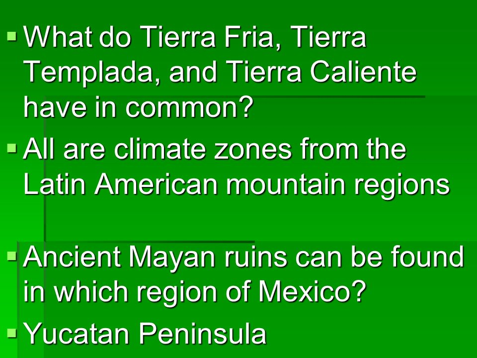 What do Tierra Fria, Tierra Templada, and Tierra Caliente have in common