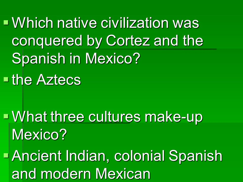 Which native civilization was conquered by Cortez and the Spanish in Mexico