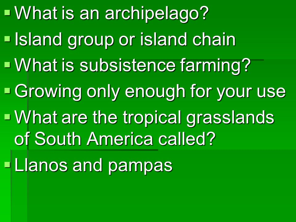What is an archipelago Island group or island chain. What is subsistence farming Growing only enough for your use.