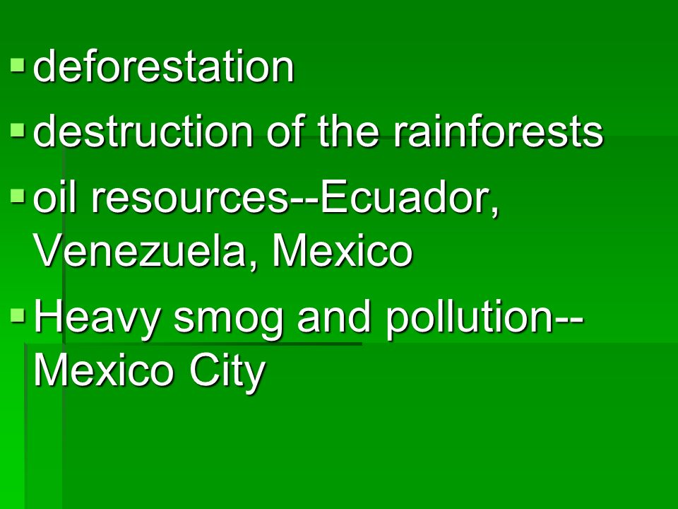 deforestation destruction of the rainforests. oil resources--Ecuador, Venezuela, Mexico.