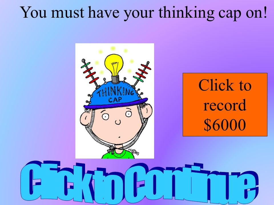You must have your thinking cap on!
