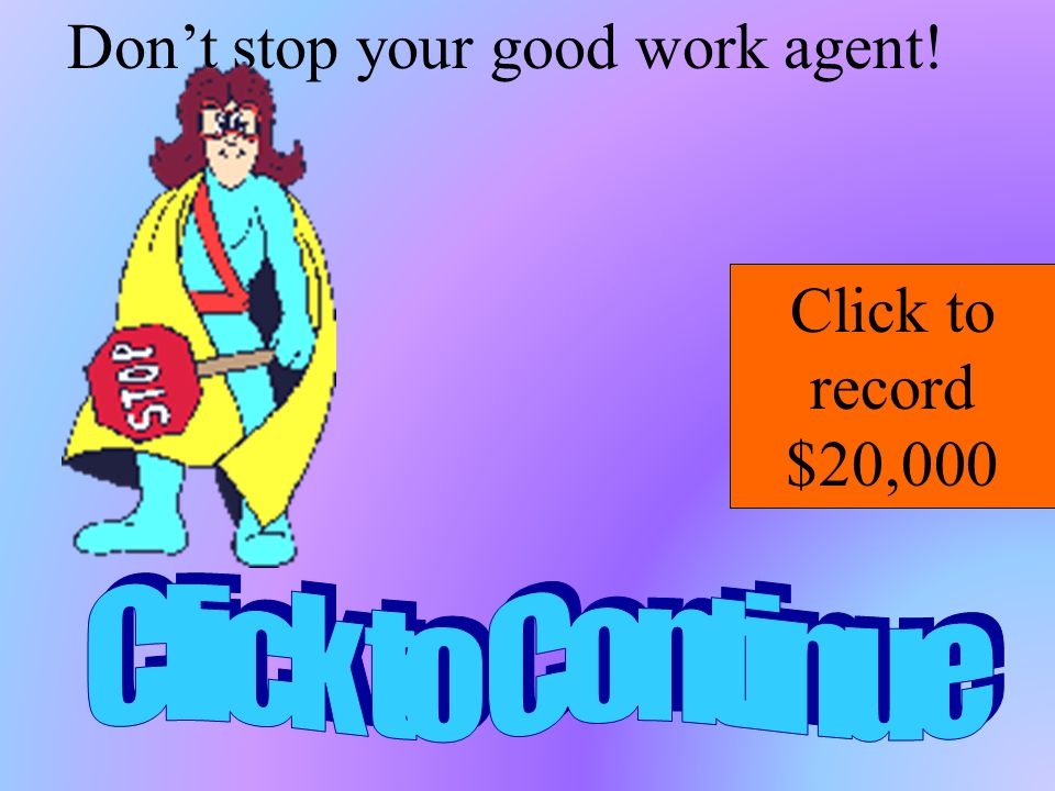 Don't stop your good work agent!