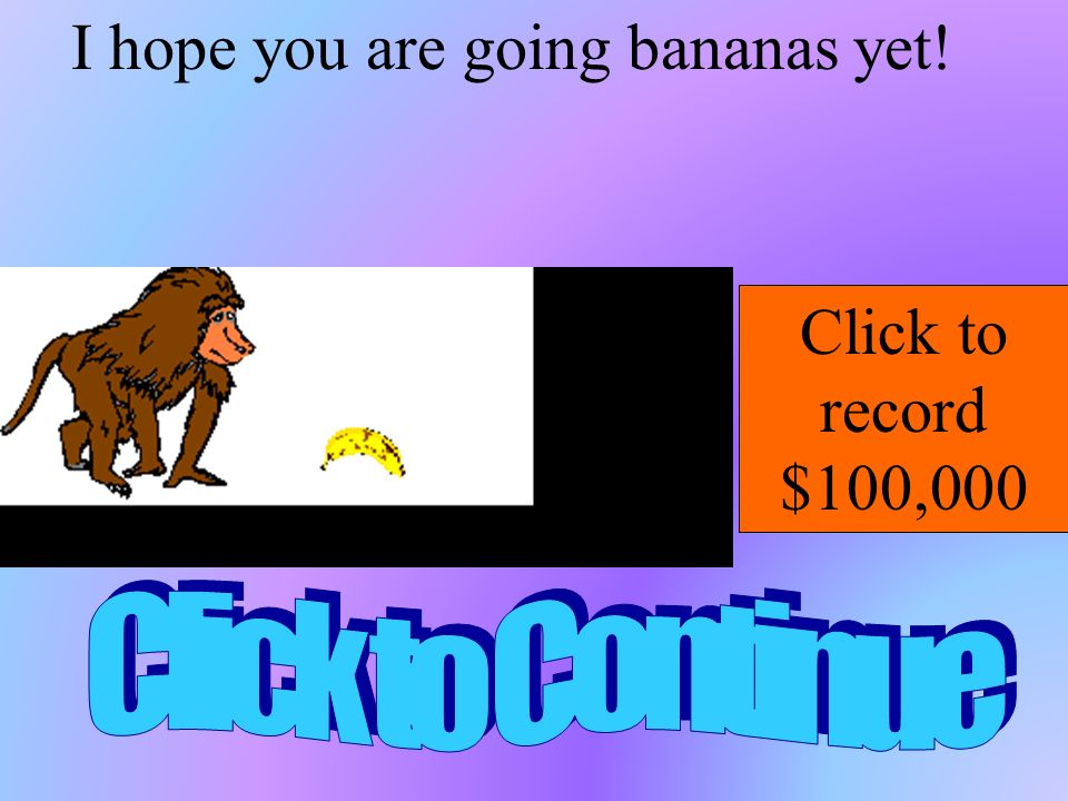 I hope you are going bananas yet!