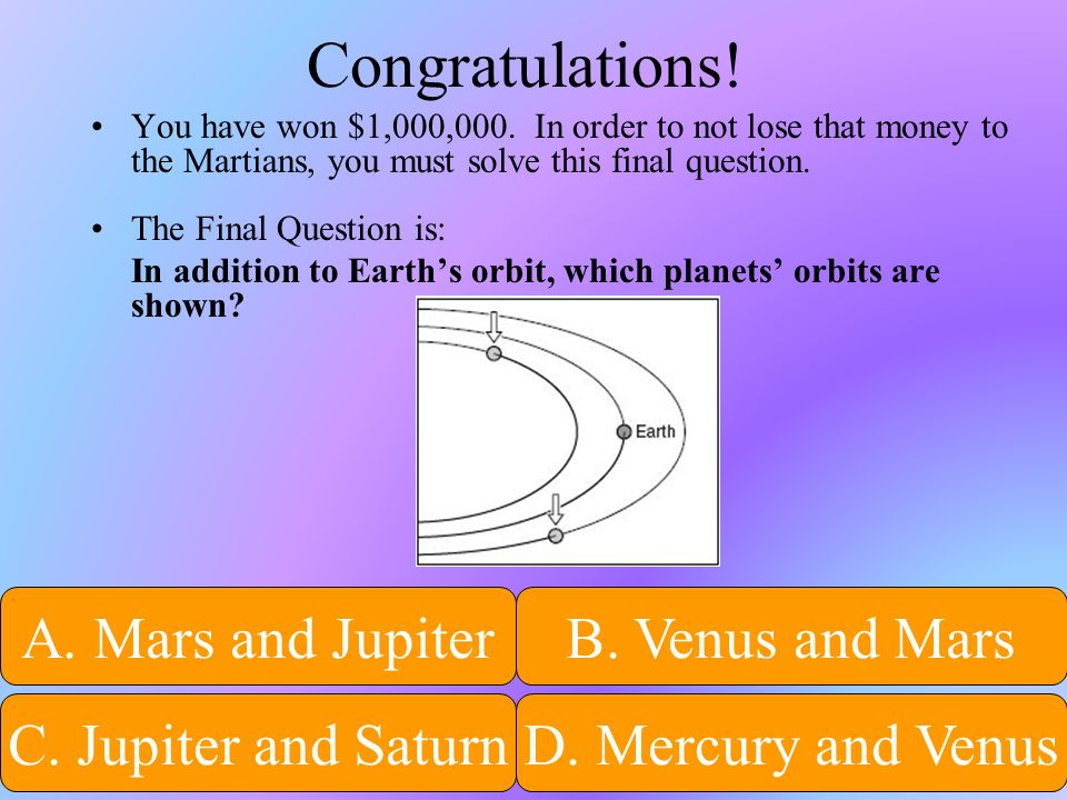 Congratulations! A. Mars and Jupiter B. Venus and Mars