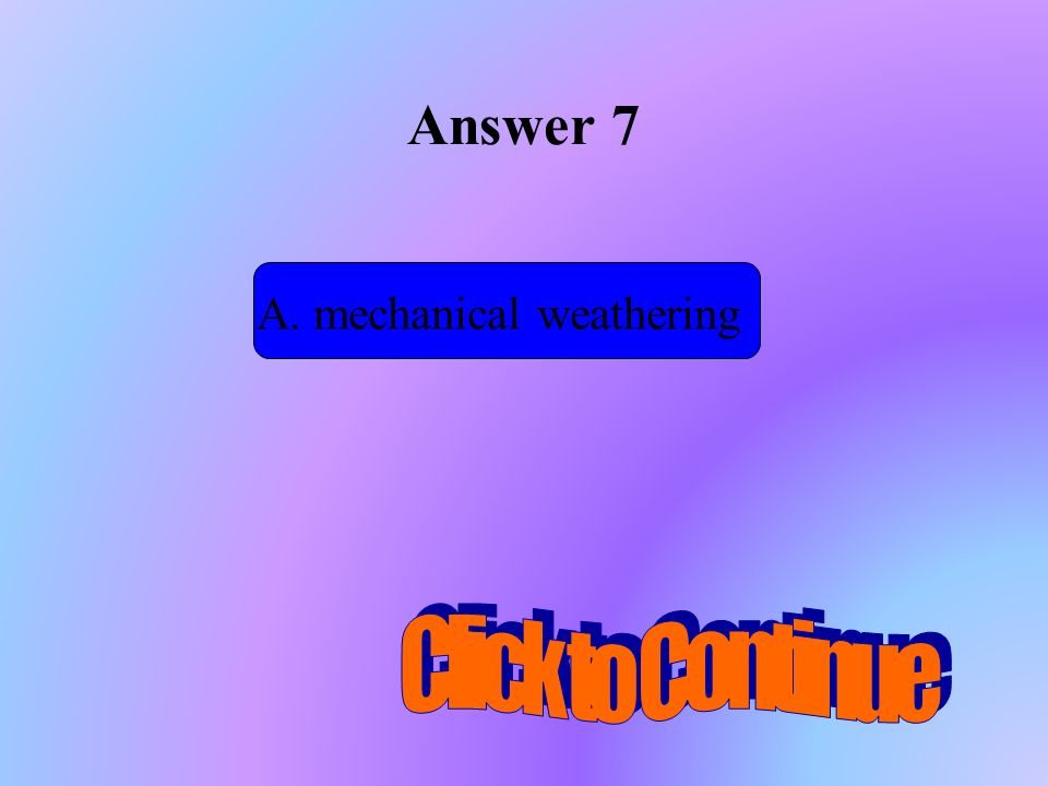 A. mechanical weathering